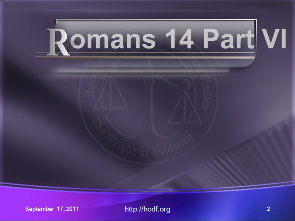September 17, 2011 http://hodf.org 63 Romans 14:1-6 If you regard the day as something special, have at it.