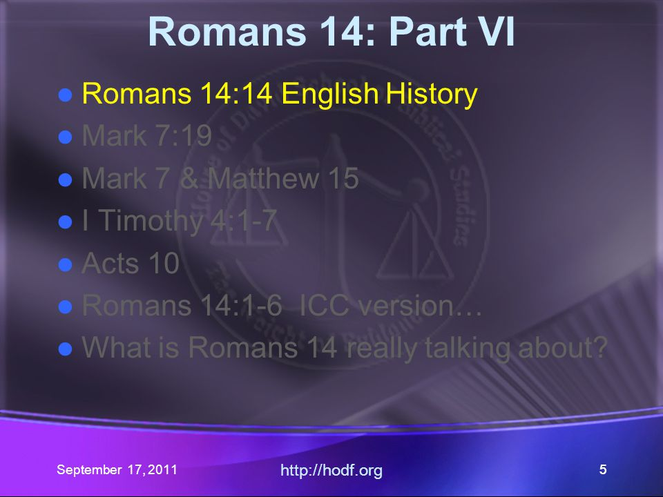 September 17, 2011 http://hodf.org 55 Romans 14: Part VI Romans 14:14 English History Mark 7:19 Mark 7 & Matthew 15 I Timothy 4:1-7 Acts 10 Romans 14:
