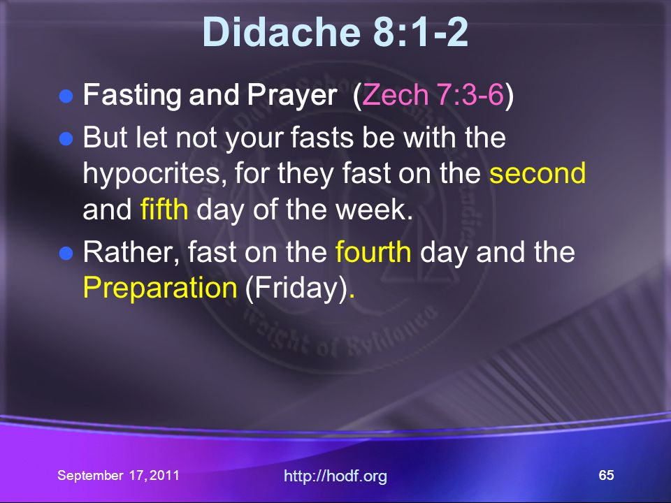 September 17, 2011 http://hodf.org 65 Didache 8:1-2 Fasting and Prayer (Zech 7:3-6) But let not your fasts be with the hypocrites, for they fast on th