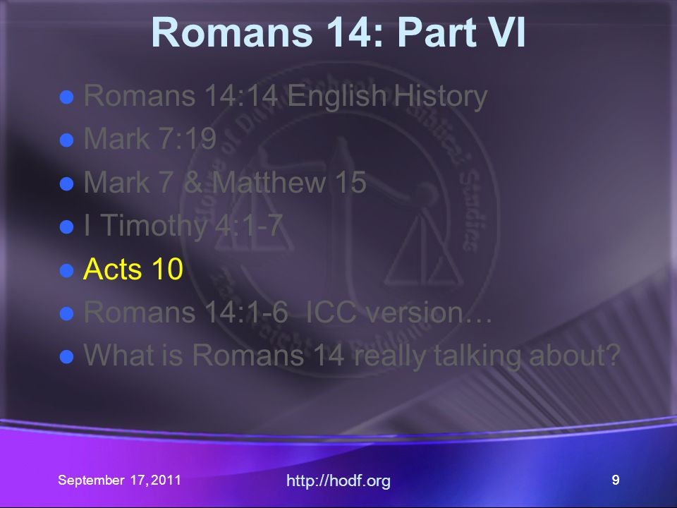 September 17, 2011 http://hodf.org 99 Romans 14: Part VI Romans 14:14 English History Mark 7:19 Mark 7 & Matthew 15 I Timothy 4:1-7 Acts 10 Romans 14: