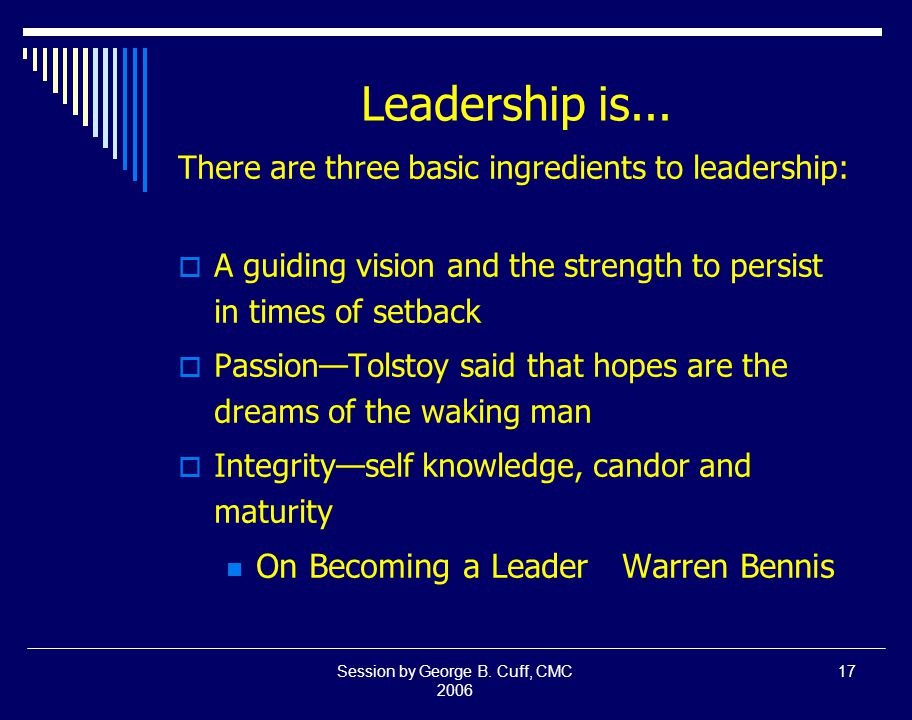 Session by George B. Cuff, CMC 2006 17 Leadership is...