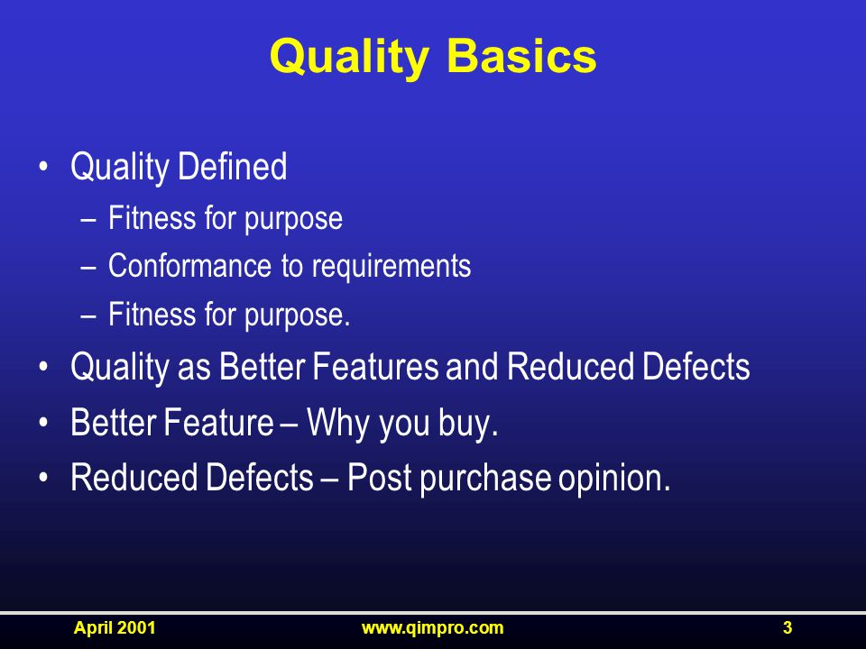 April 2001www.qimpro.com3 Quality Basics Quality Defined –Fitness for purpose –Conformance to requirements –Fitness for purpose.