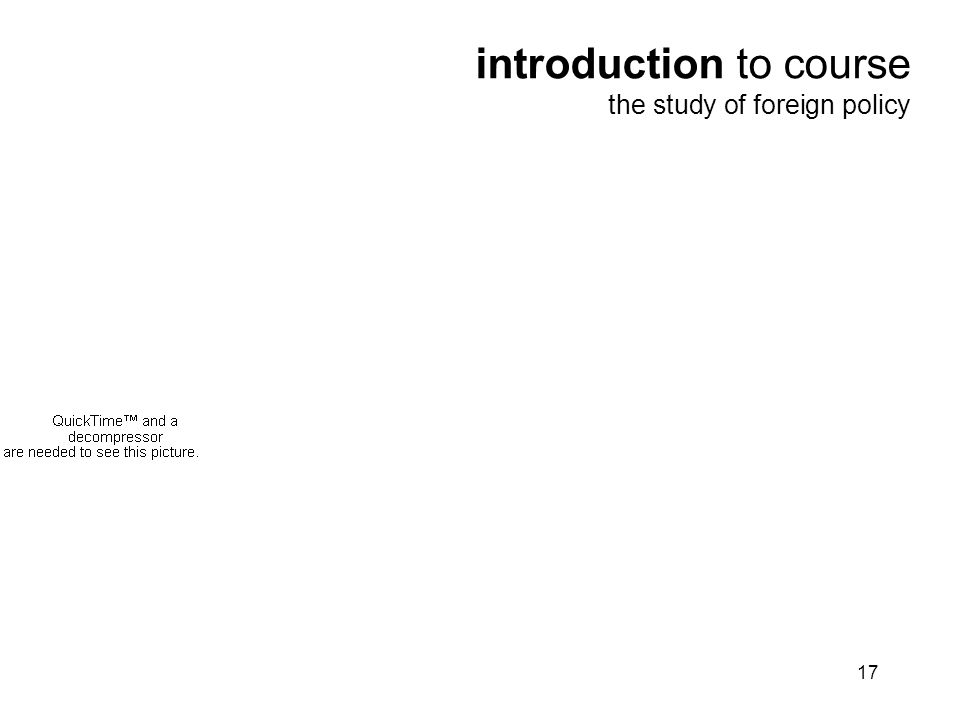 17 introduction to course the study of foreign policy We believe that the dynamics of foreign policy are found in a wide range of IR works.