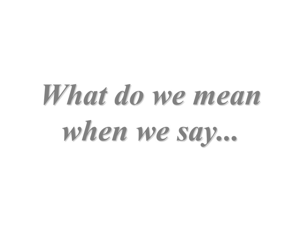 What do we mean when we say...