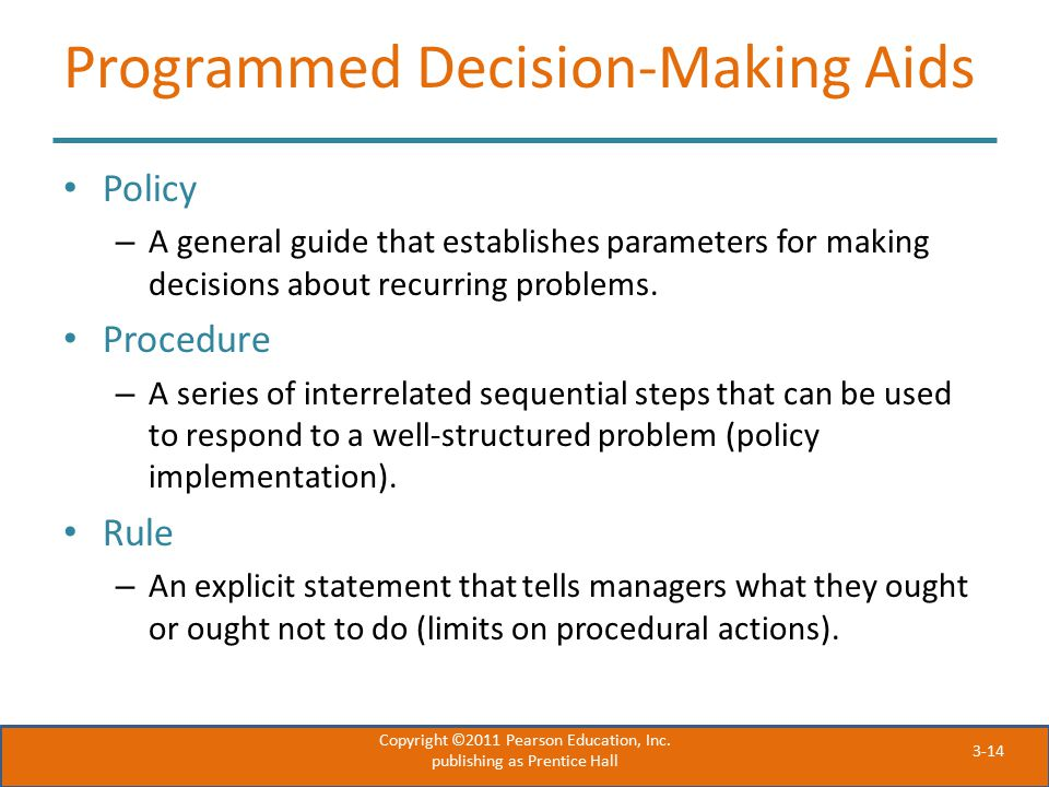 3-14 Programmed Decision-Making Aids Policy – A general guide that establishes parameters for making decisions about recurring problems. Procedure – A