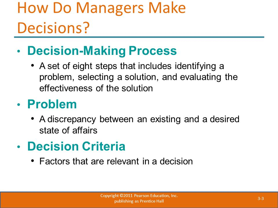 3-3 How Do Managers Make Decisions? Decision-Making Process A set of eight steps that includes identifying a problem, selecting a solution, and evalua