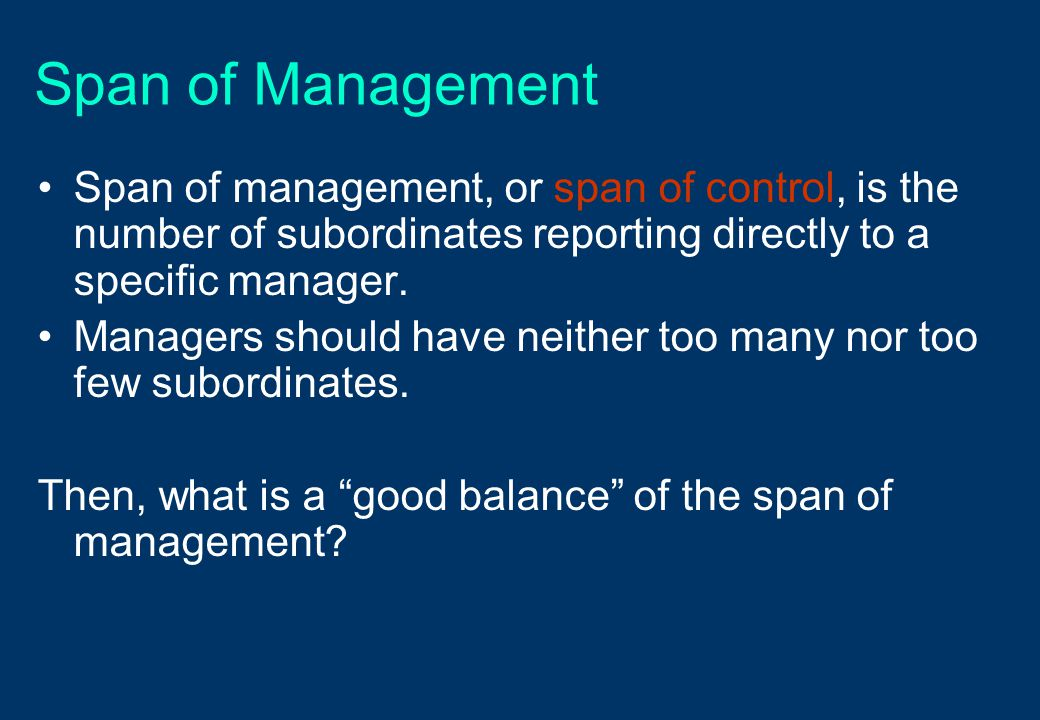 Span of Management Span of management, or span of control, is the number of subordinates reporting directly to a specific manager. Managers should hav