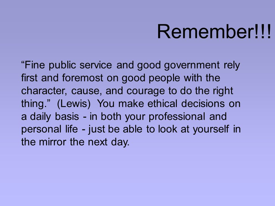 """Remember!!! """"Fine public service and good government rely first and foremost on good people with the character, cause, and courage to do the right thi"""