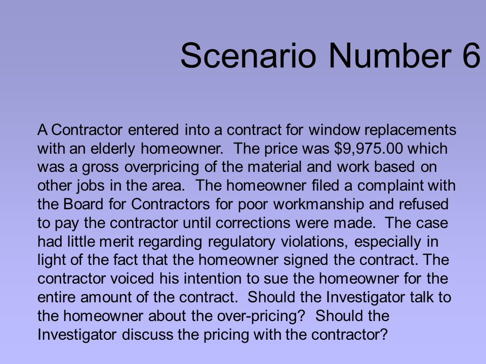 Scenario Number 6 A Contractor entered into a contract for window replacements with an elderly homeowner.