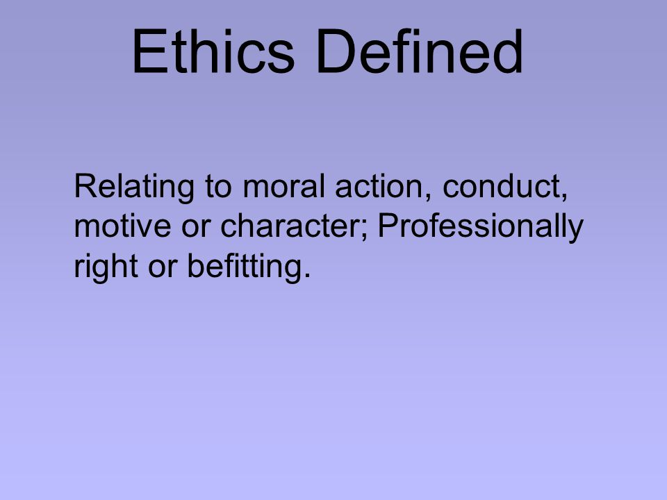 Relating to moral action, conduct, motive or character; Professionally right or befitting.