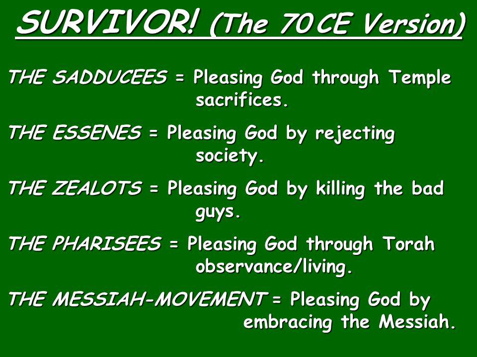 SURVIVOR. (The 70 CE Version) THE SADDUCEES = Pleasing God through Temple sacrifices.