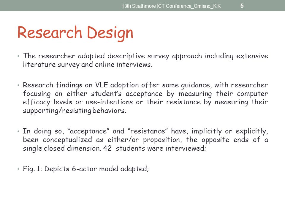 Research Design The researcher adopted descriptive survey approach including extensive literature survey and online interviews.