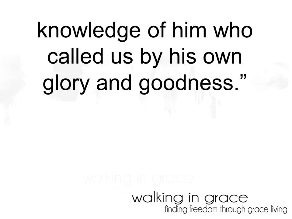 knowledge of him who called us by his own glory and goodness.