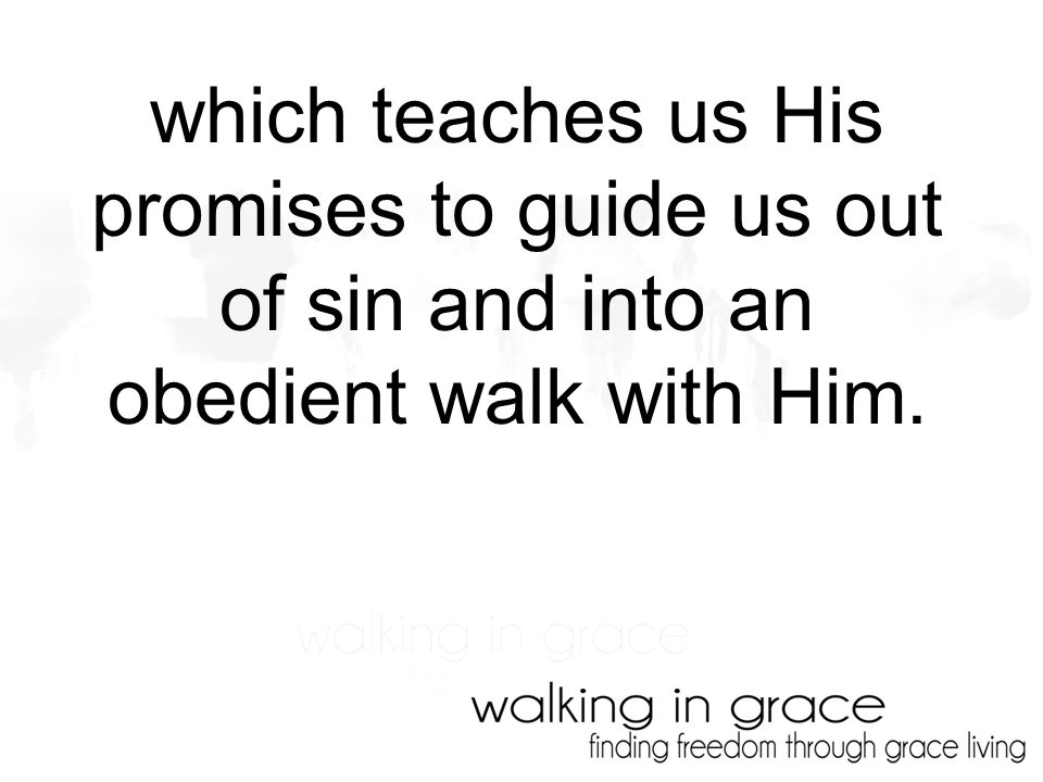 which teaches us His promises to guide us out of sin and into an obedient walk with Him.