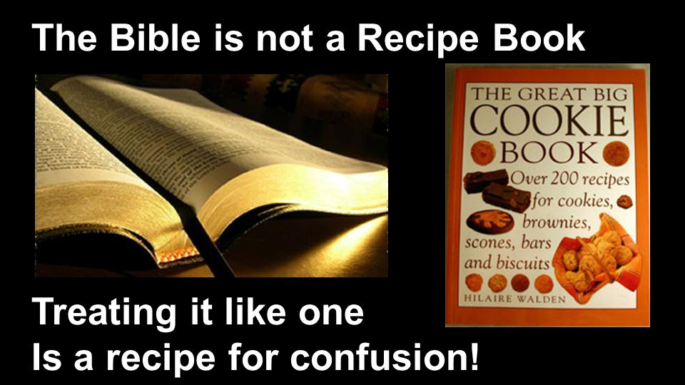 The Bible is not a Recipe Book Treating it like one Is a recipe for confusion!