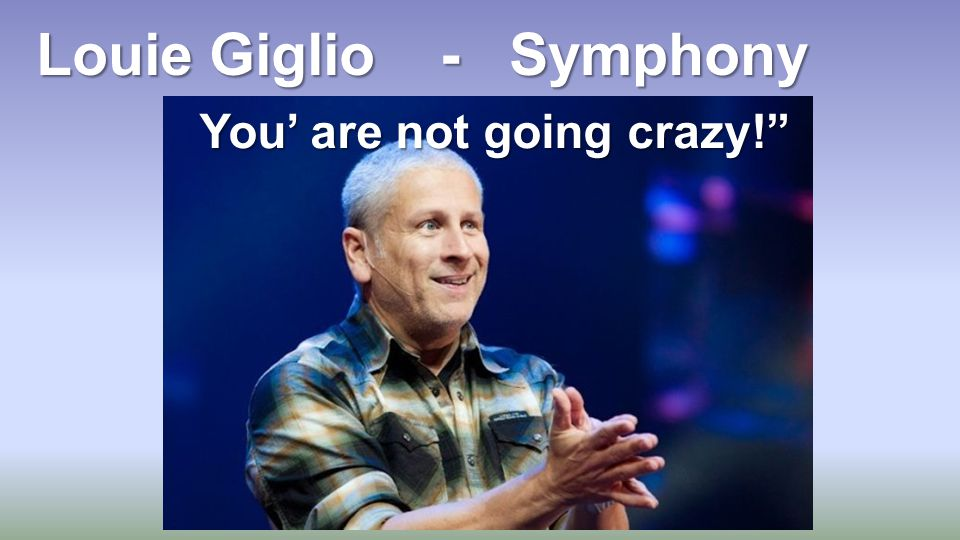 Louie Giglio - Symphony You' are not going crazy!