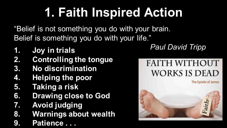 1. Faith Inspired Action Belief is not something you do with your brain.