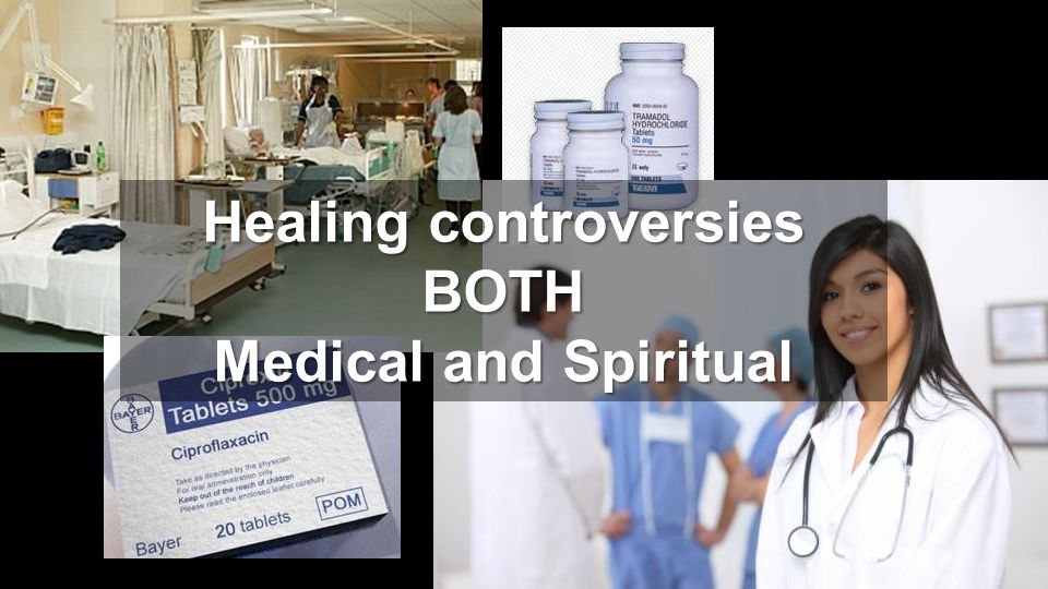 Healing controversies BOTH Medical and Spiritual