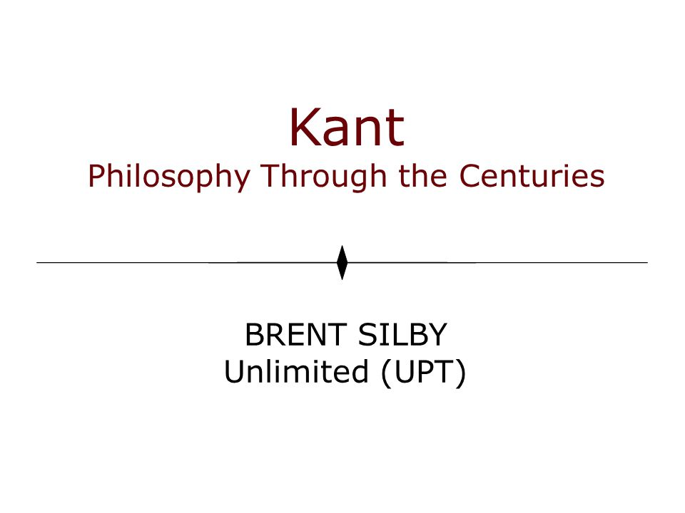 Kant Philosophy Through the Centuries BRENT SILBY Unlimited (UPT)