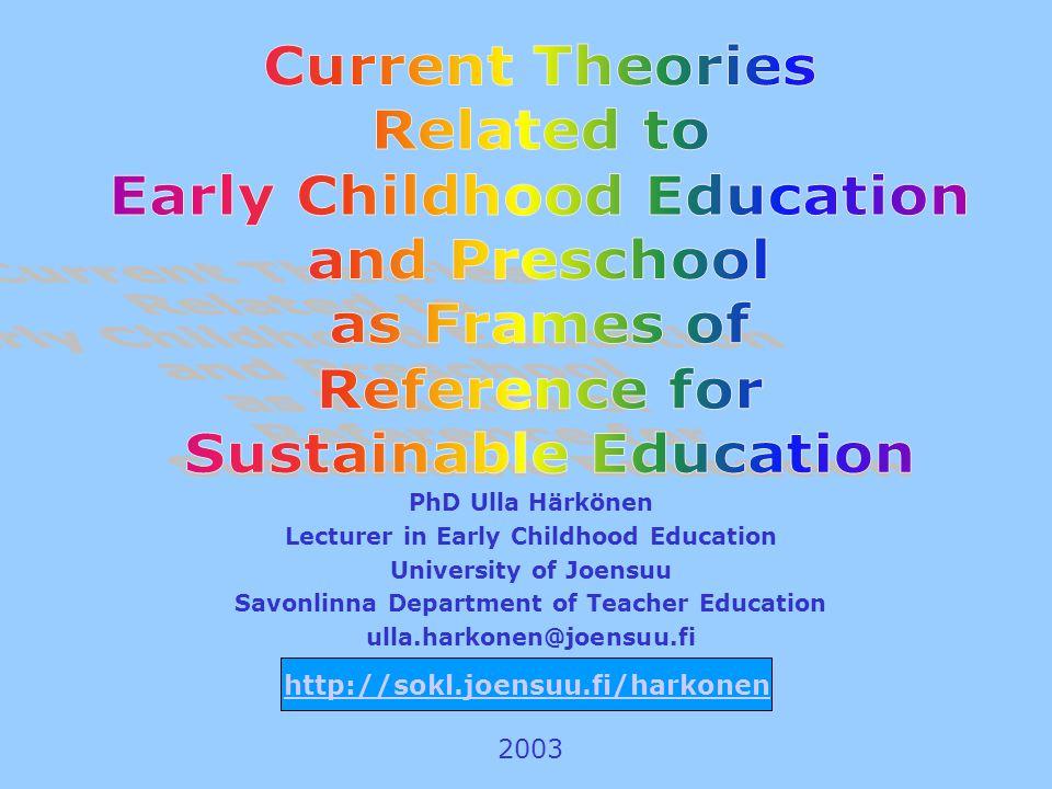 PhD Ulla Härkönen Lecturer in Early Childhood Education University of Joensuu Savonlinna Department of Teacher Education ulla.harkonen@joensuu.fi 2003