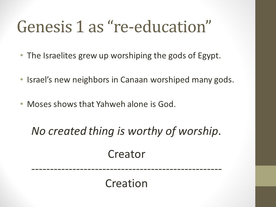 Genesis 1 as re-education The Israelites grew up worshiping the gods of Egypt.