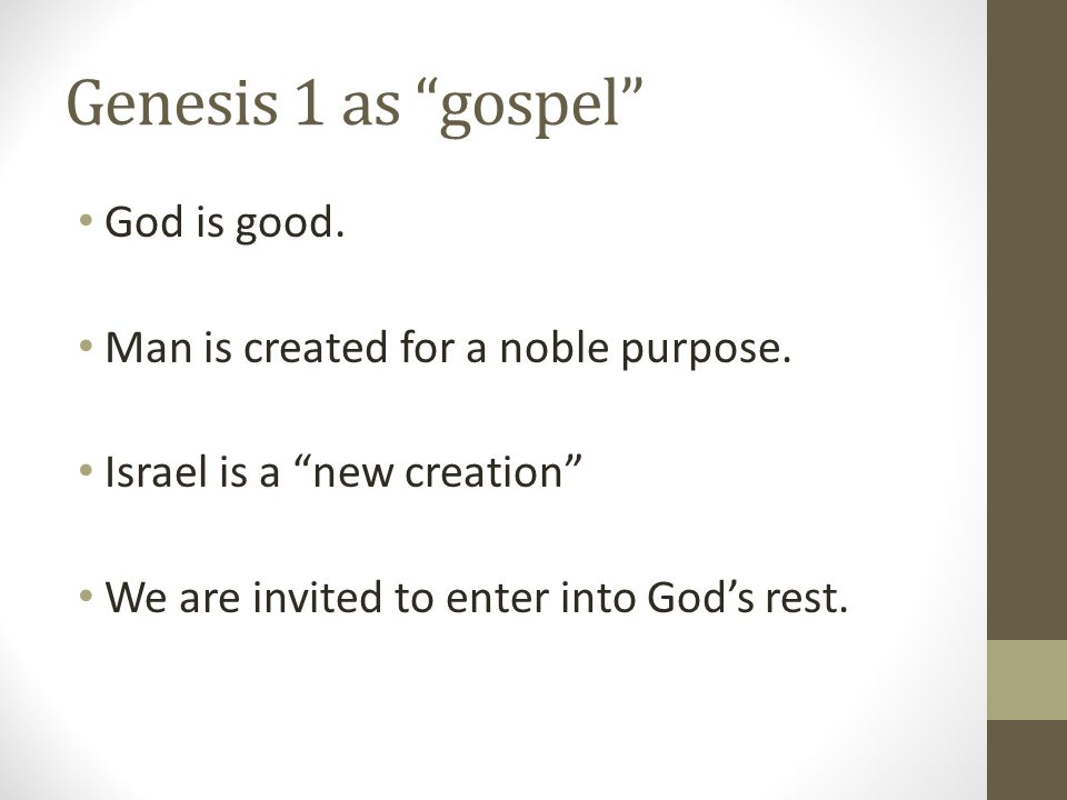 Genesis 1 as gospel God is good. Man is created for a noble purpose.