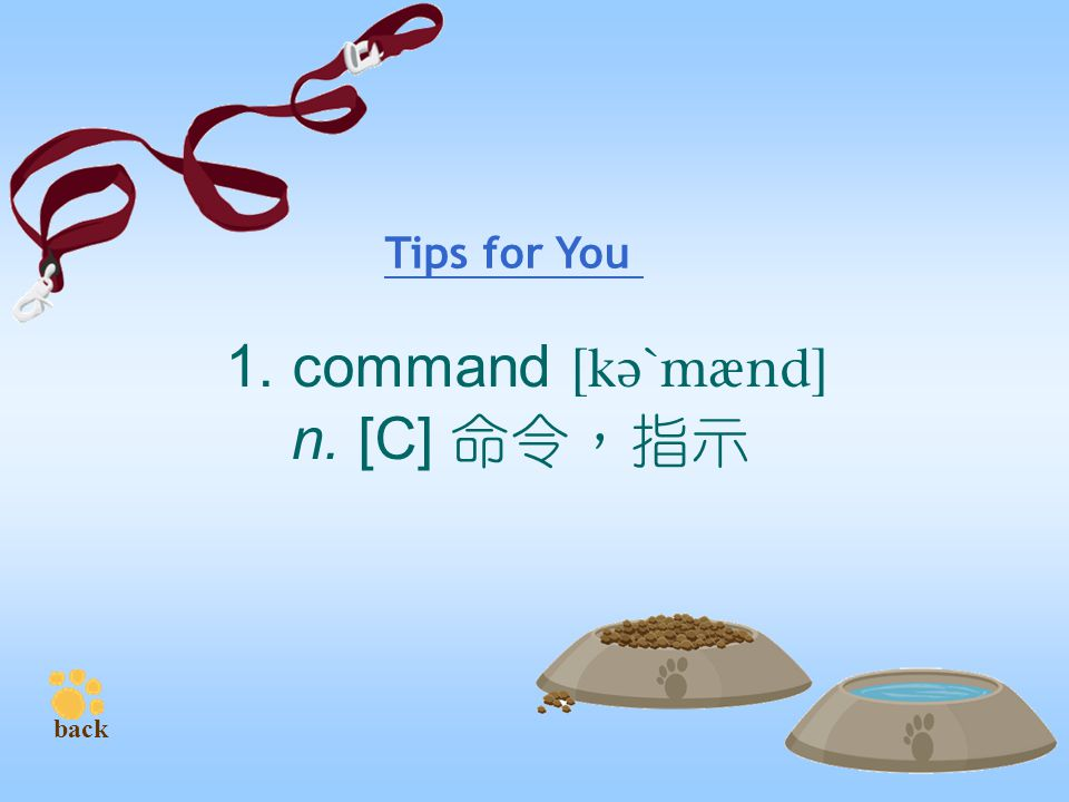 1. command  n. [C] 命令,指示 Tips for You back