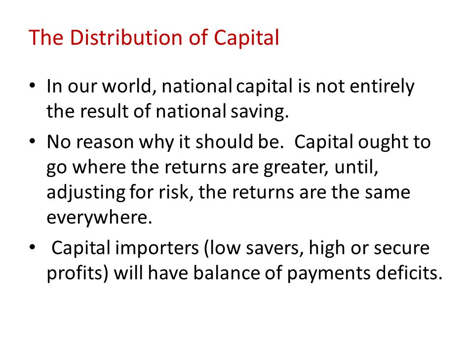The Distribution of Capital In our world, national capital is not entirely the result of national saving. No reason why it should be. Capital ought to