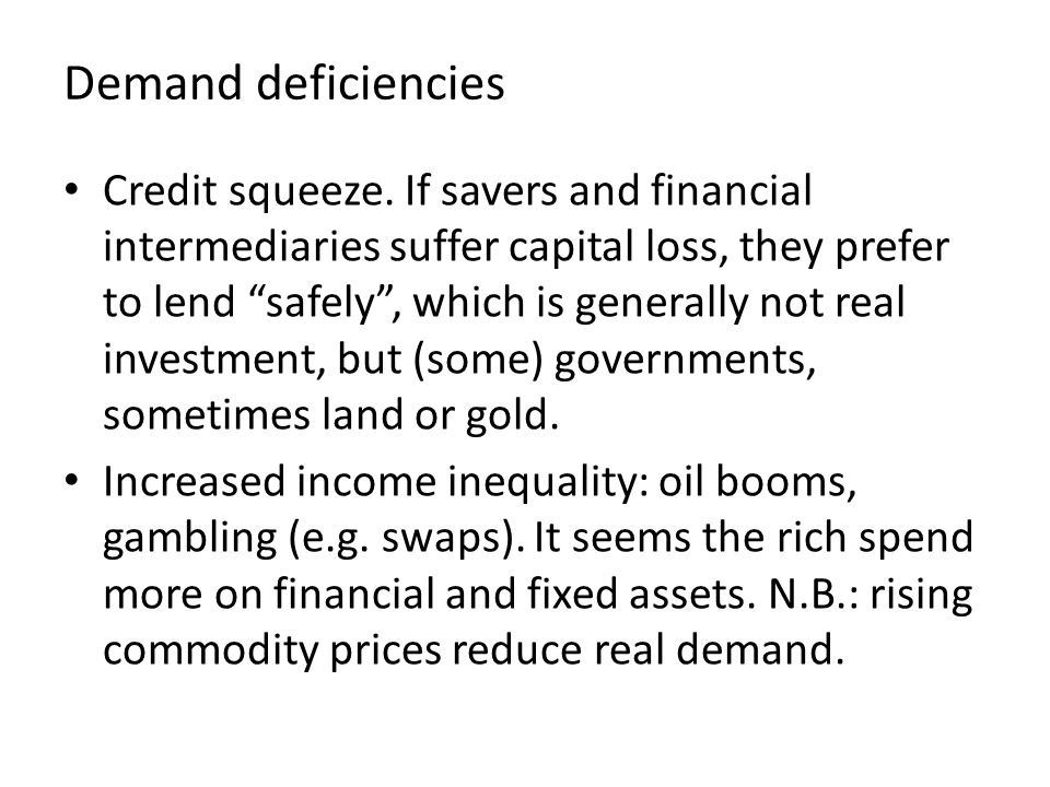 Demand deficiencies Credit squeeze.