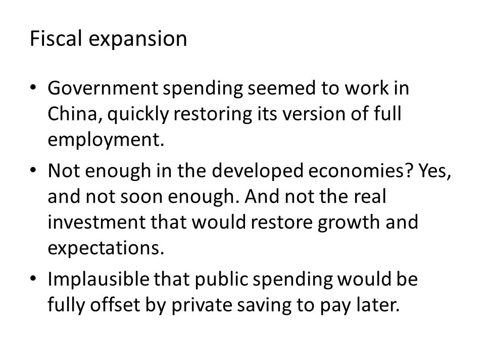 Fiscal expansion Government spending seemed to work in China, quickly restoring its version of full employment. Not enough in the developed economies?