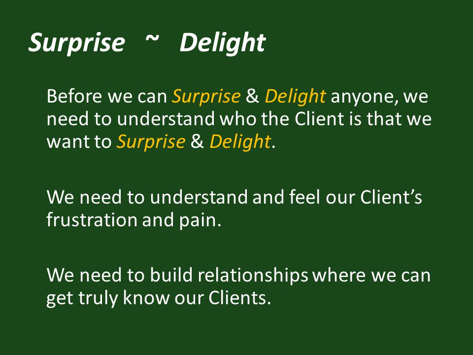 Before we can Surprise & Delight anyone, we need to understand who the Client is that we want to Surprise & Delight.