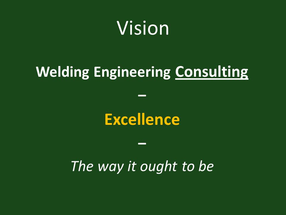 Vision Welding Engineering Consulting – Excellence – The way it ought to be