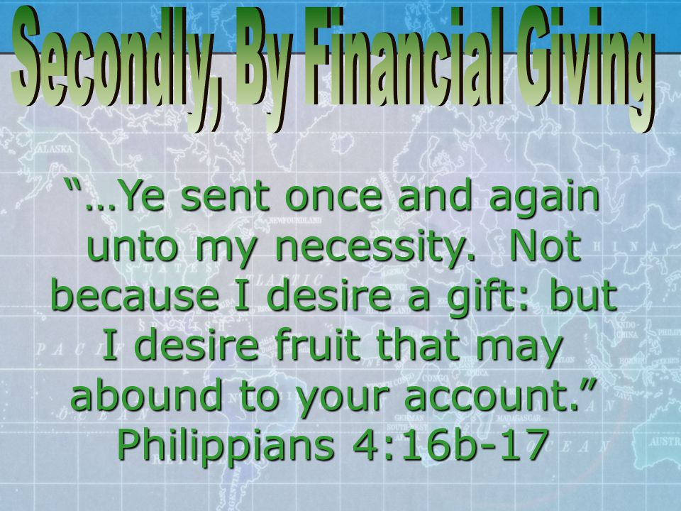 """""""…Ye sent once and again unto my necessity. Not because I desire a gift: but I desire fruit that may abound to your account."""" Philippians 4:16b-17"""