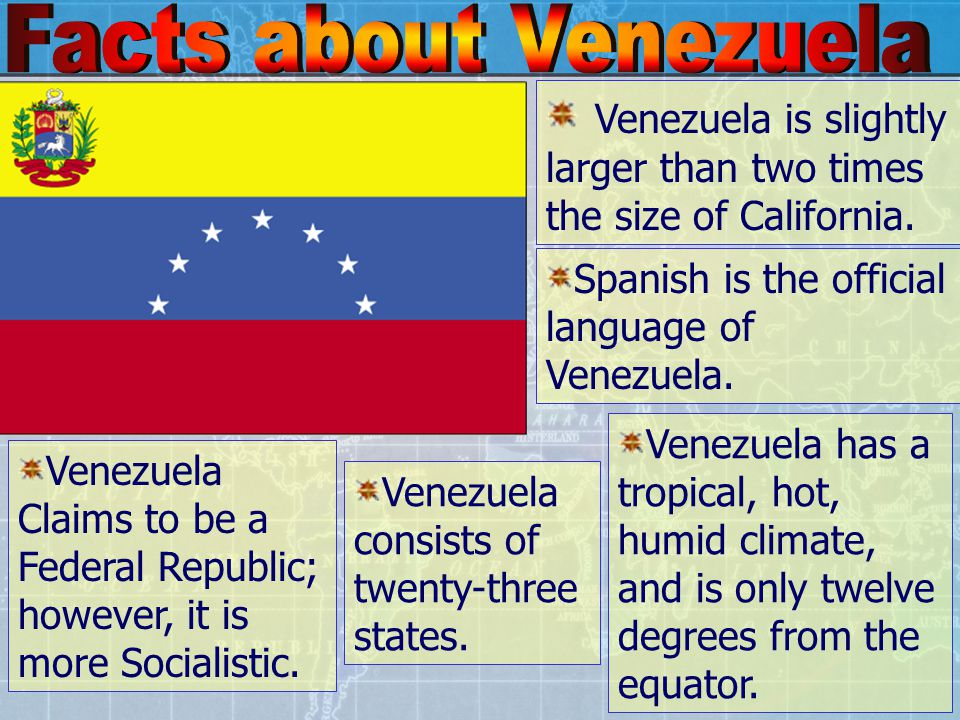 Venezuela is slightly larger than two times the size of California.