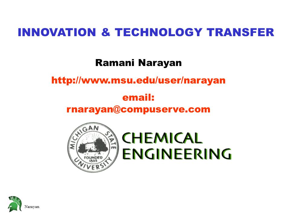 Narayan Ramani Narayan http://www.msu.edu/user/narayan email: rnarayan@compuserve.com INNOVATION & TECHNOLOGY TRANSFER