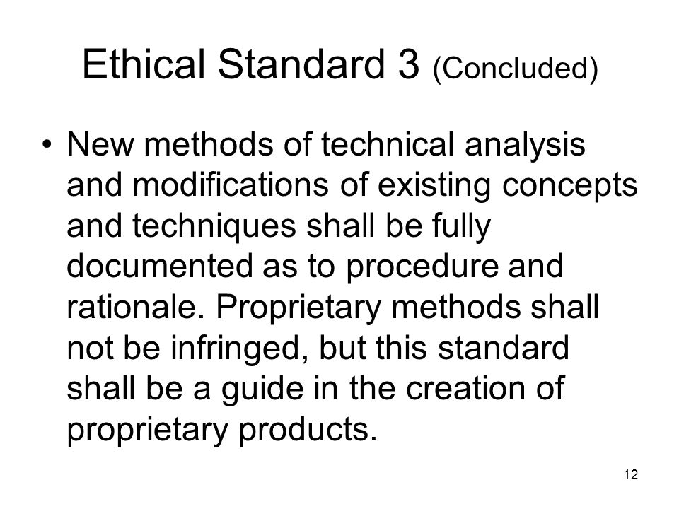 12 Ethical Standard 3 (Concluded) New methods of technical analysis and modifications of existing concepts and techniques shall be fully documented as