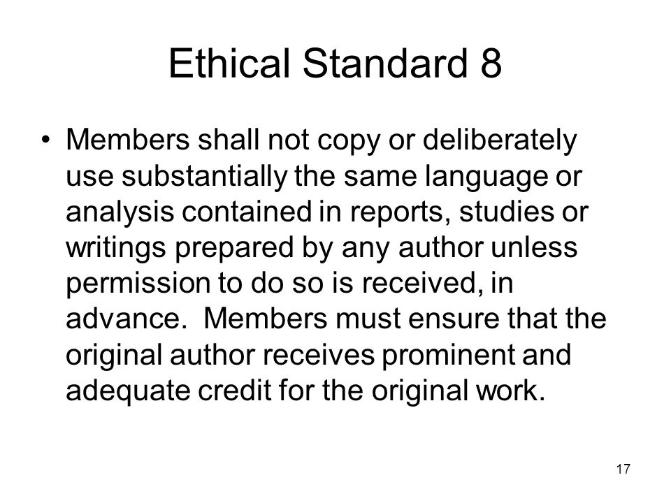17 Ethical Standard 8 Members shall not copy or deliberately use substantially the same language or analysis contained in reports, studies or writings