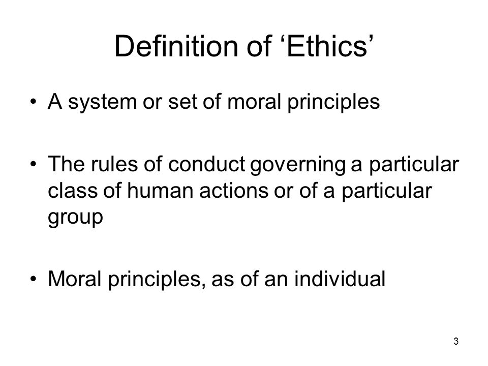 3 Definition of 'Ethics' A system or set of moral principles The rules of conduct governing a particular class of human actions or of a particular gro