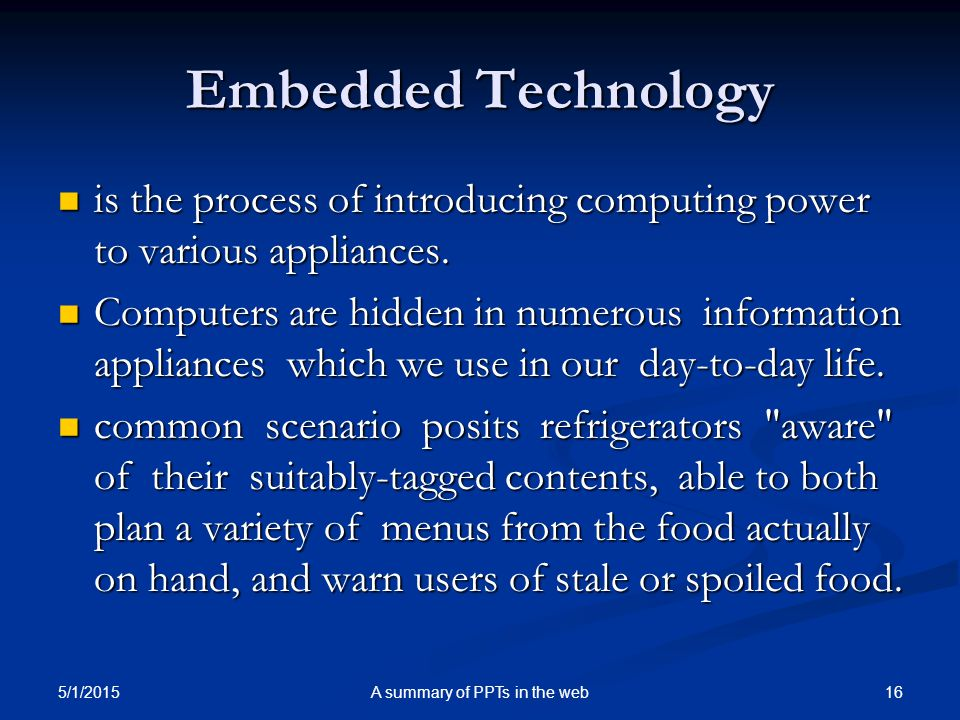 Embedded Technology is the process of introducing computing power to various appliances.