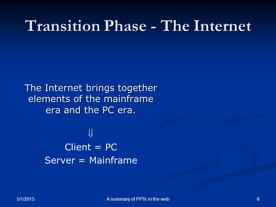 Transition Phase - The Internet The Internet brings together elements of the mainframe era and the PC era.