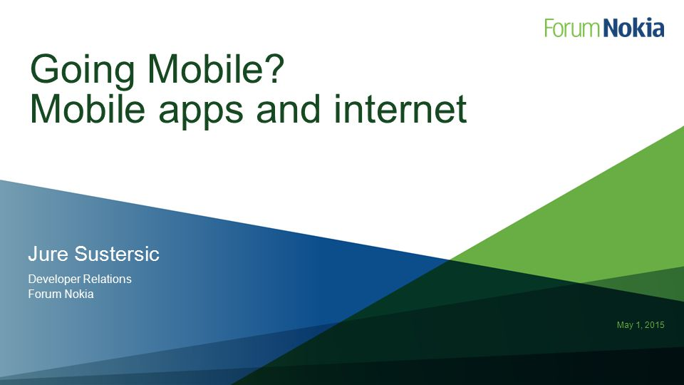 May 1, 2015 Jure Sustersic Developer Relations Forum Nokia Going Mobile? Mobile apps and internet