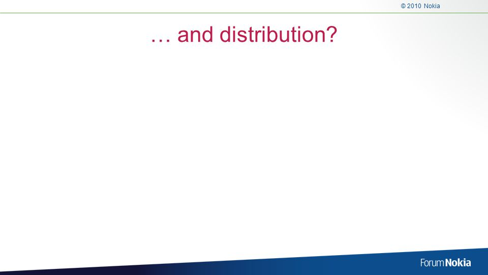 © 2010 Nokia … and distribution?