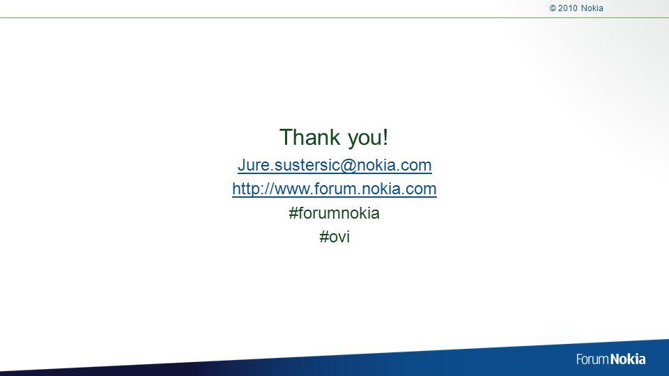 © 2010 Nokia Thank you! Jure.sustersic@nokia.com http://www.forum.nokia.com #forumnokia #ovi