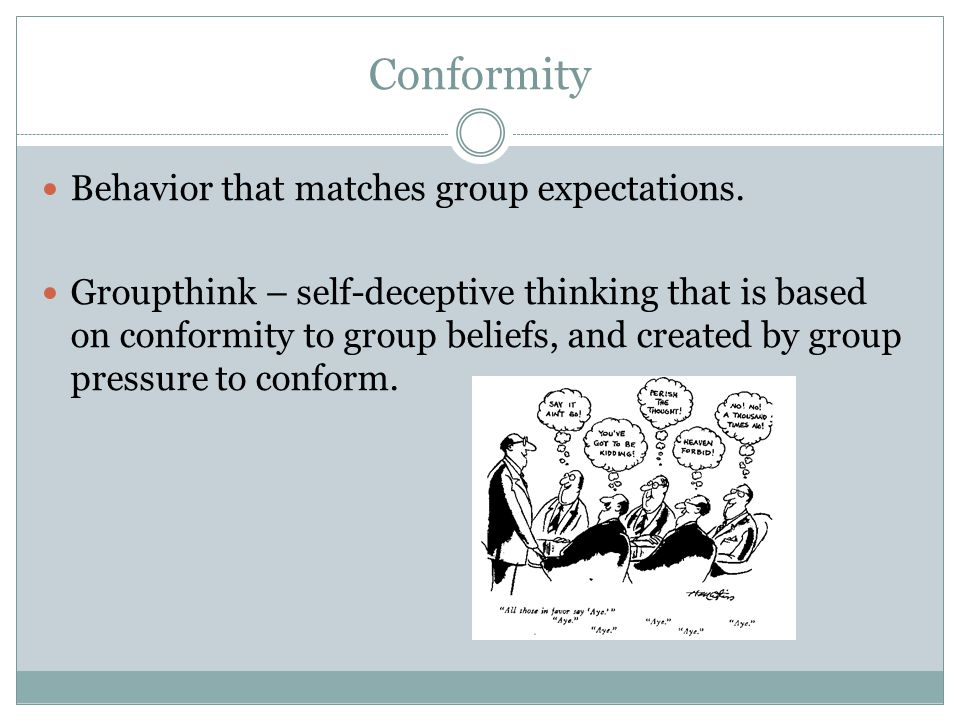Conformity Behavior that matches group expectations.