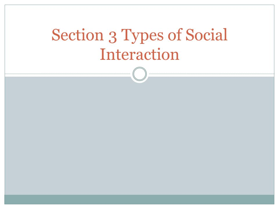 Five Types of Social Interactions 1.Cooperation 2.