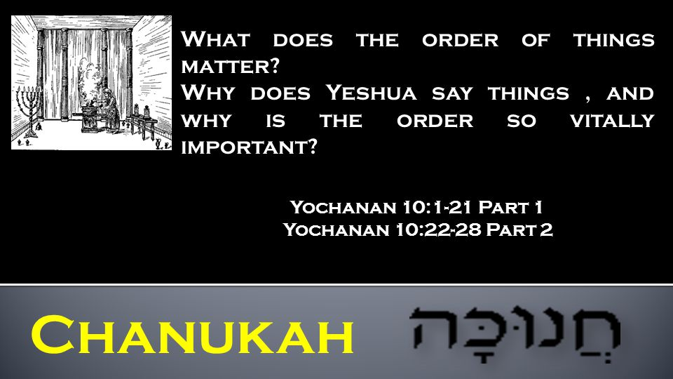 Chanukah What does the order of things matter.