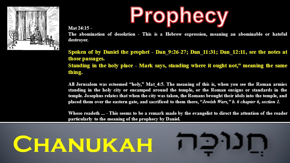 Chanukah Mat 24:15 - The abomination of desolation - This is a Hebrew expression, meaning an abominable or hateful destroyer.