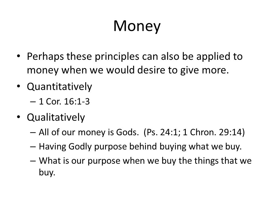 Money Perhaps these principles can also be applied to money when we would desire to give more.