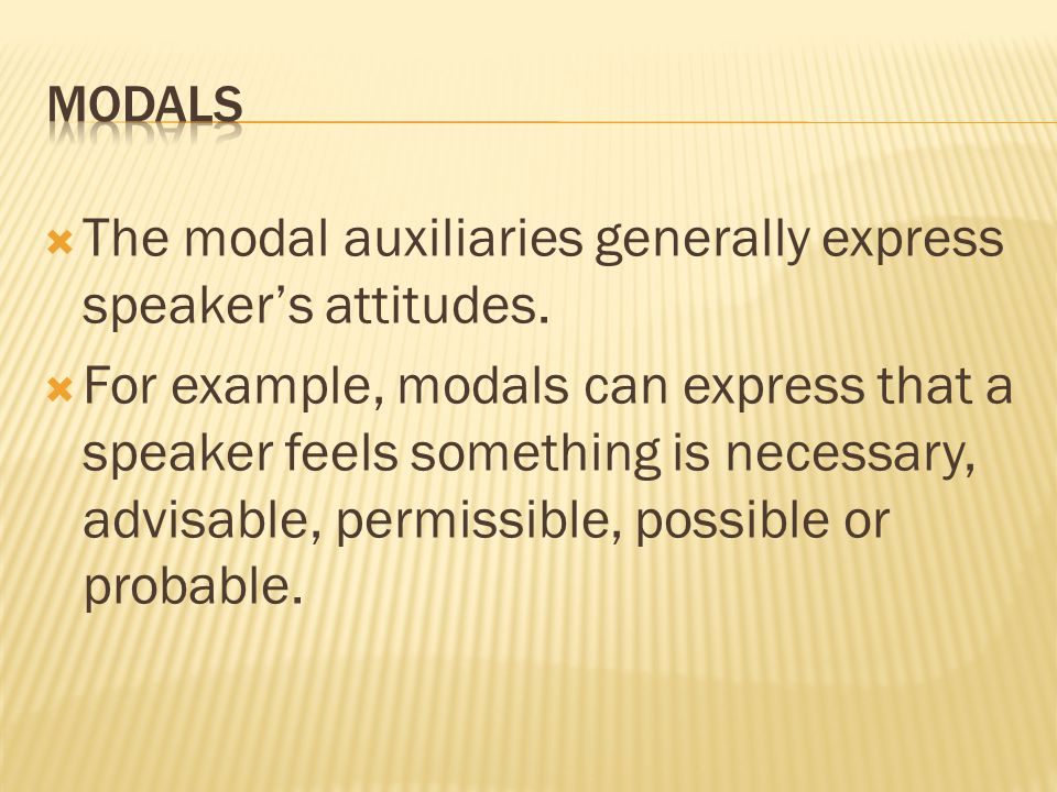  The modal auxiliaries generally express speaker's attitudes.