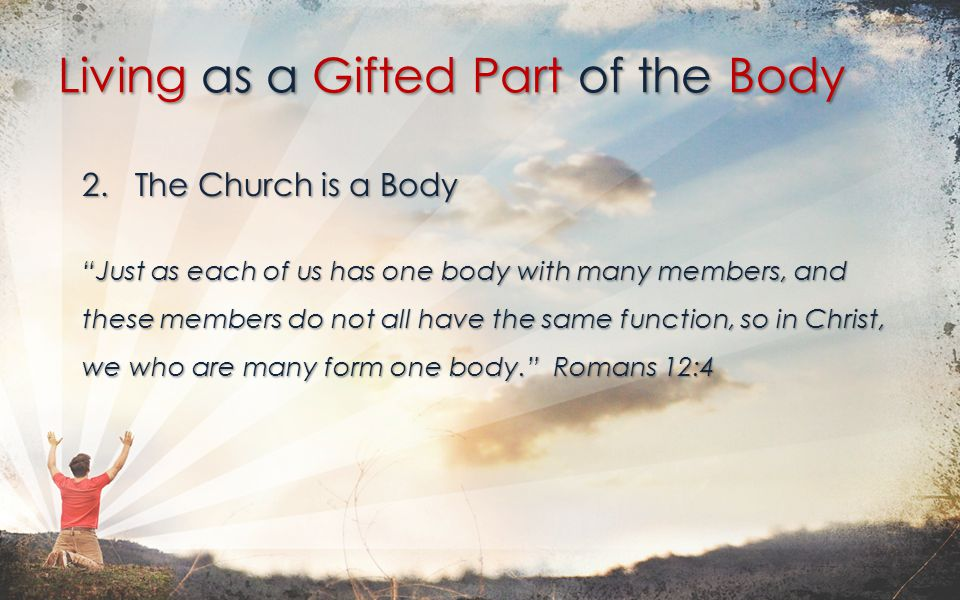 2.The Church is a Body Now the body is not made up of one part but of many.